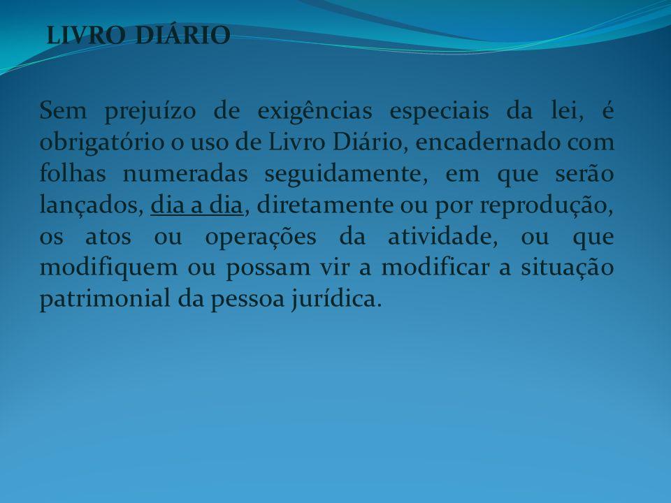 LIVRO DIÁRIO Sem prejuízo de exigências especiais da lei, é obrigatório o uso de Livro Diário, encadernado com folhas numeradas seguidamente, em que s