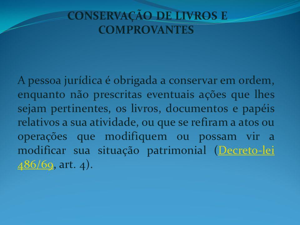 CONSERVAÇÃO DE LIVROS E COMPROVANTES A pessoa jurídica é obrigada a conservar em ordem, enquanto não prescritas eventuais ações que lhes sejam pertine