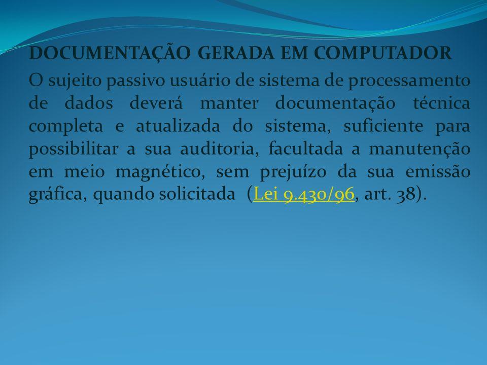DOCUMENTAÇÃO GERADA EM COMPUTADOR O sujeito passivo usuário de sistema de processamento de dados deverá manter documentação técnica completa e atualiz