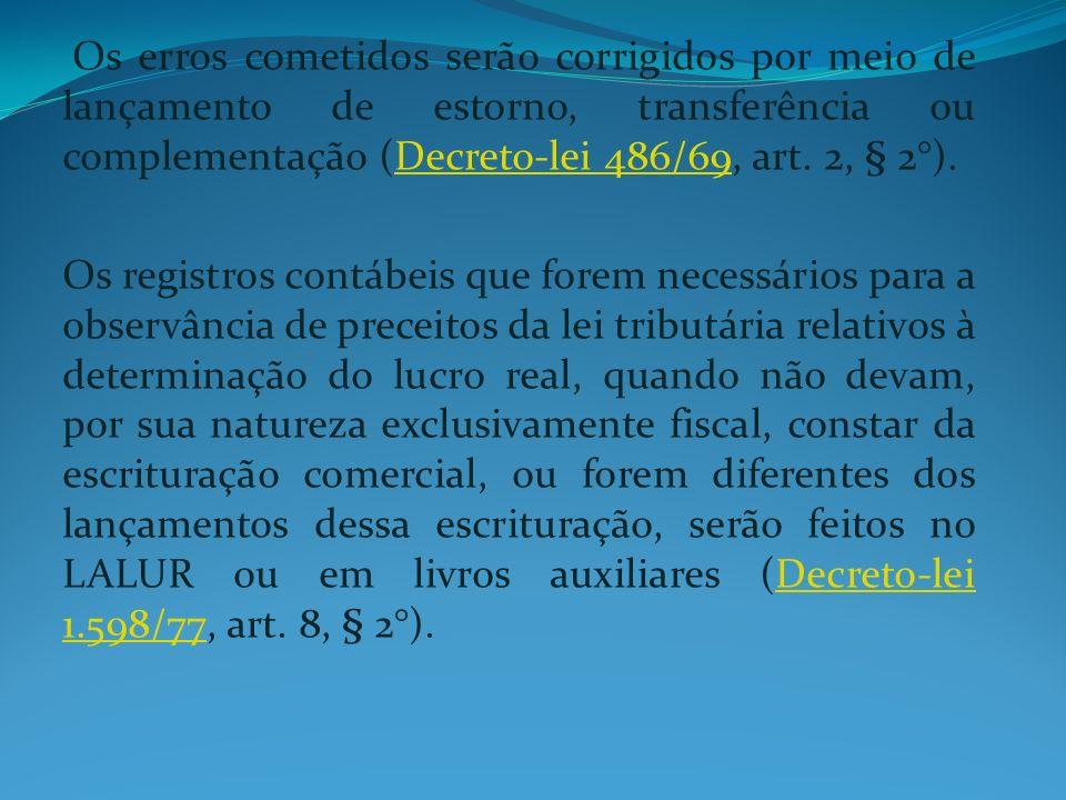 Os erros cometidos serão corrigidos por meio de lançamento de estorno, transferência ou complementação (Decreto-lei 486/69, art. 2, § 2°).Decreto-lei