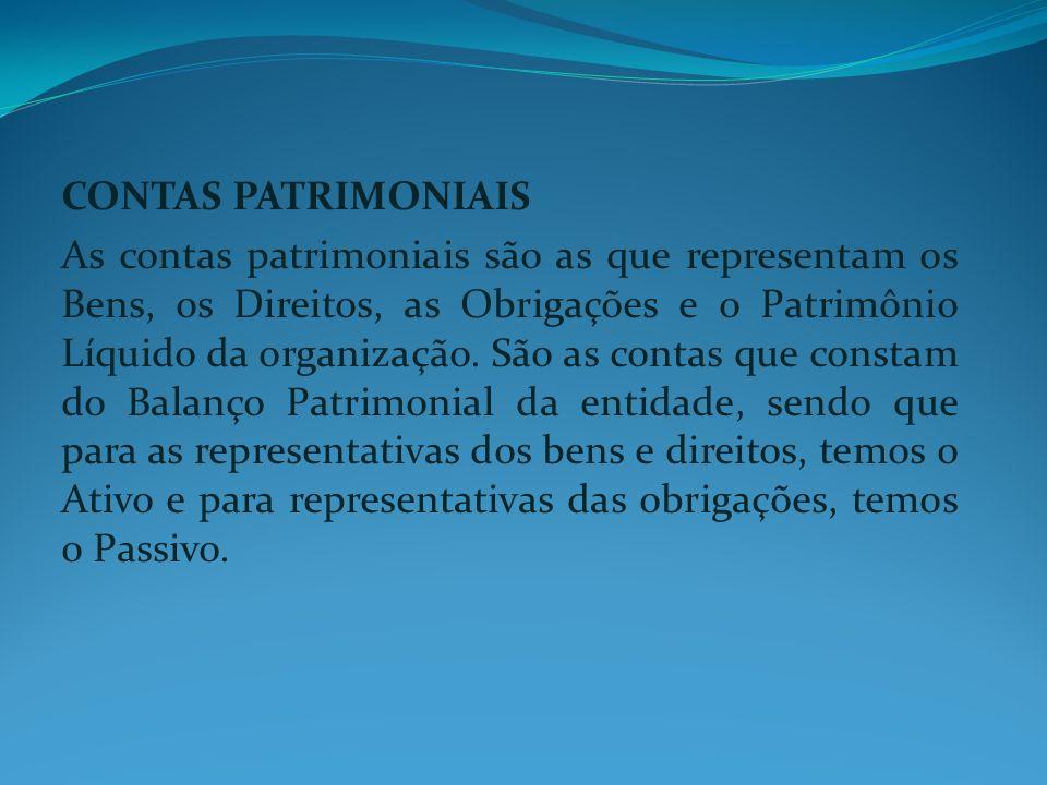 CONTAS PATRIMONIAIS As contas patrimoniais são as que representam os Bens, os Direitos, as Obrigações e o Patrimônio Líquido da organização. São as co