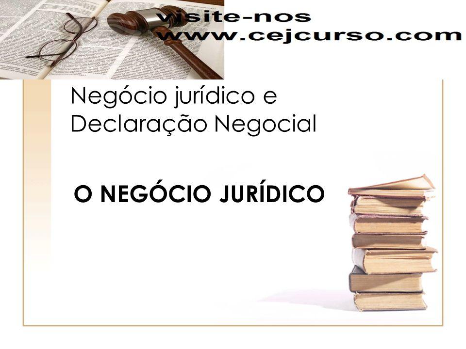 Negócio jurídico e Declaração Negocial O NEGÓCIO JURÍDICO