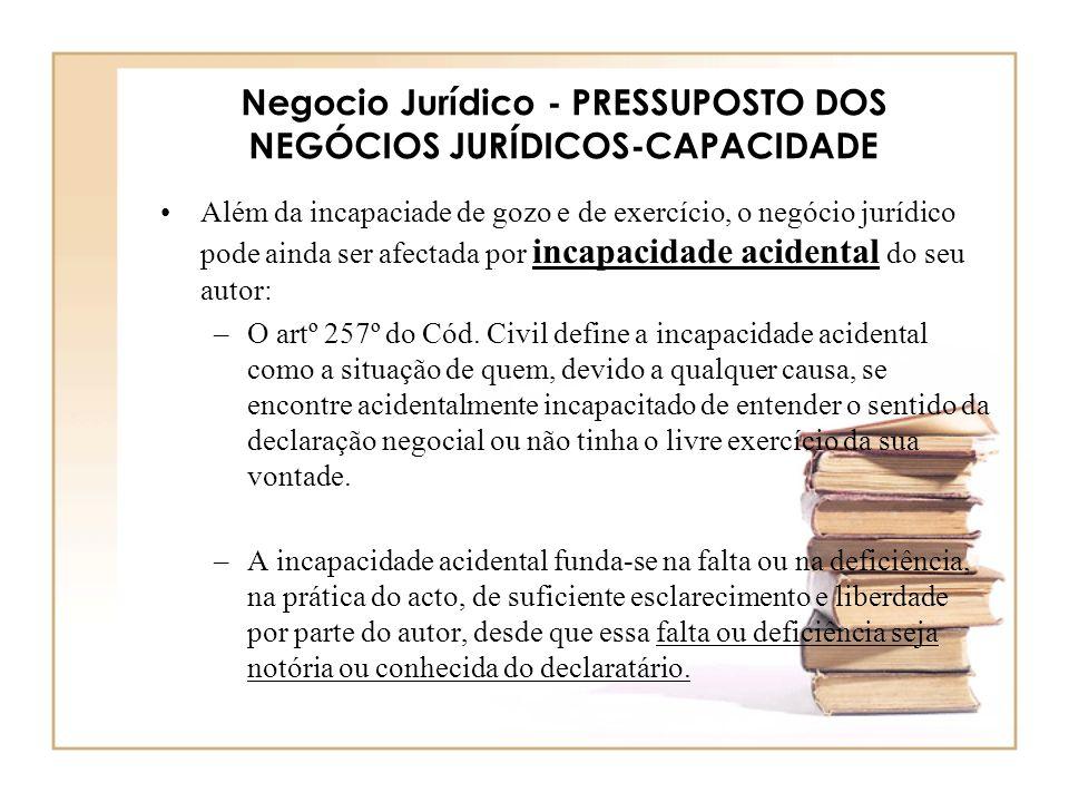 Negocio Jurídico - PRESSUPOSTO DOS NEGÓCIOS JURÍDICOS-CAPACIDADE Além da incapaciade de gozo e de exercício, o negócio jurídico pode ainda ser afectad