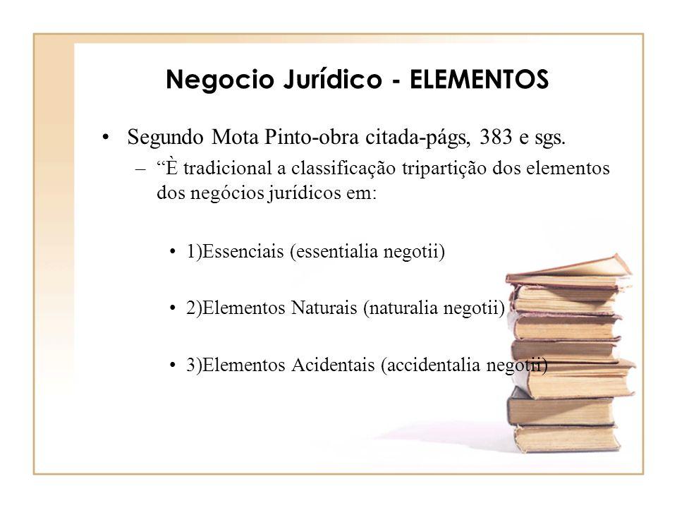 Negocio Jurídico - ELEMENTOS Segundo Mota Pinto-obra citada-págs, 383 e sgs. –È tradicional a classificação tripartição dos elementos dos negócios jur