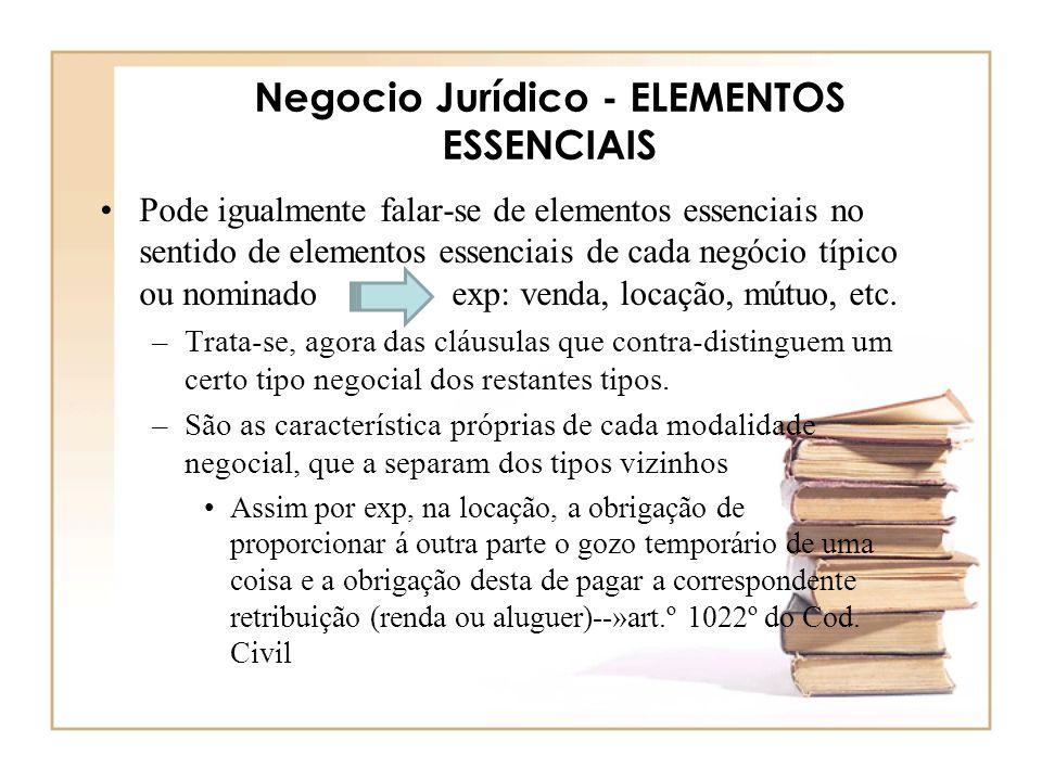 Negocio Jurídico - ELEMENTOS ESSENCIAIS Pode igualmente falar-se de elementos essenciais no sentido de elementos essenciais de cada negócio típico ou