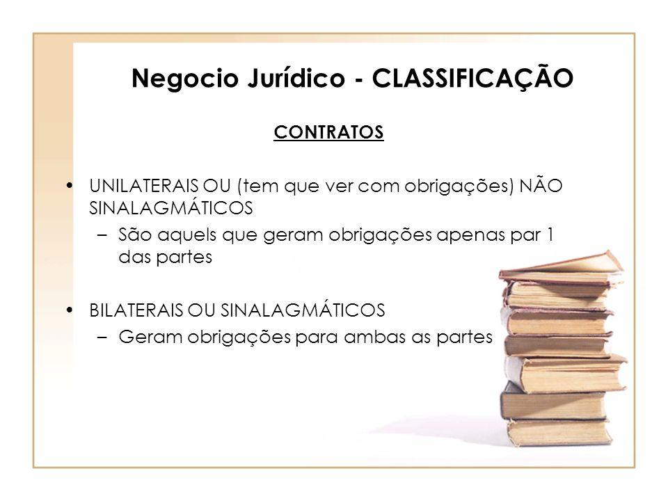 Negocio Jurídico - CLASSIFICAÇÃO CONTRATOS UNILATERAIS OU (tem que ver com obrigações) NÃO SINALAGMÁTICOS –São aquels que geram obrigações apenas par