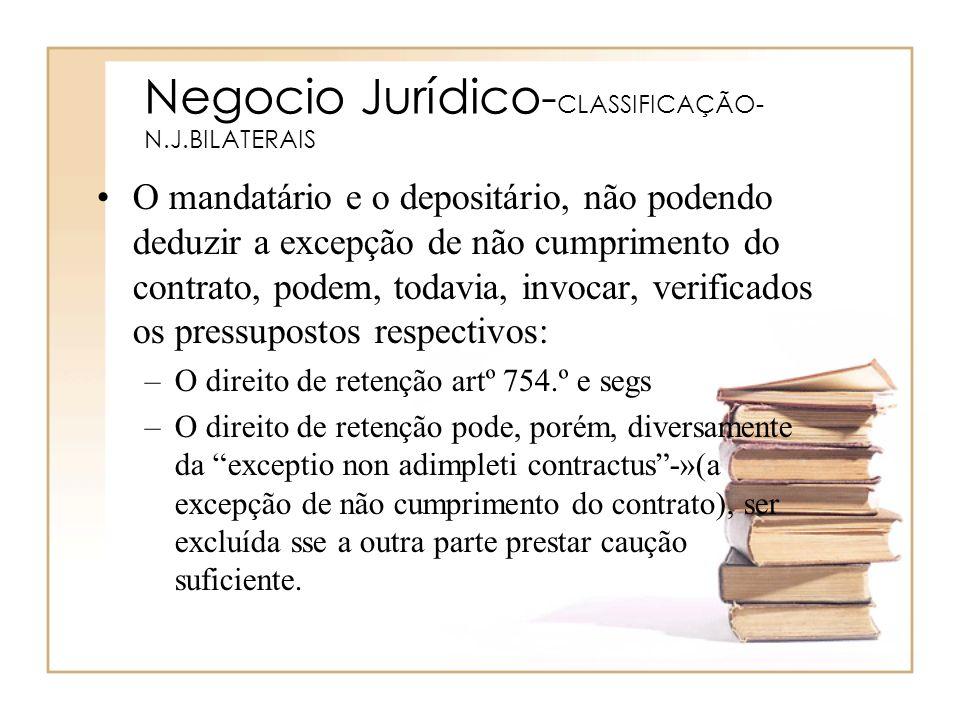 Negocio Jurídico- CLASSIFICAÇÃO- N.J.BILATERAIS O mandatário e o depositário, não podendo deduzir a excepção de não cumprimento do contrato, podem, to