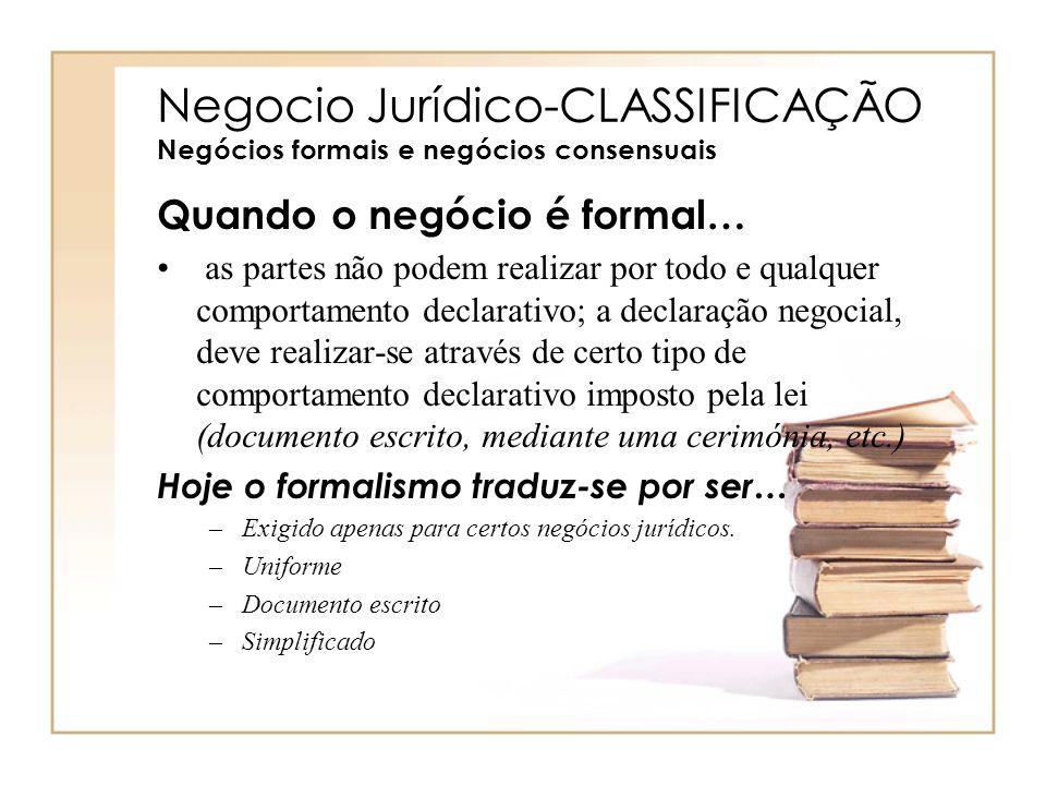 Negocio Jurídico-CLASSIFICAÇÃO Negócios formais e negócios consensuais Quando o negócio é formal… as partes não podem realizar por todo e qualquer com