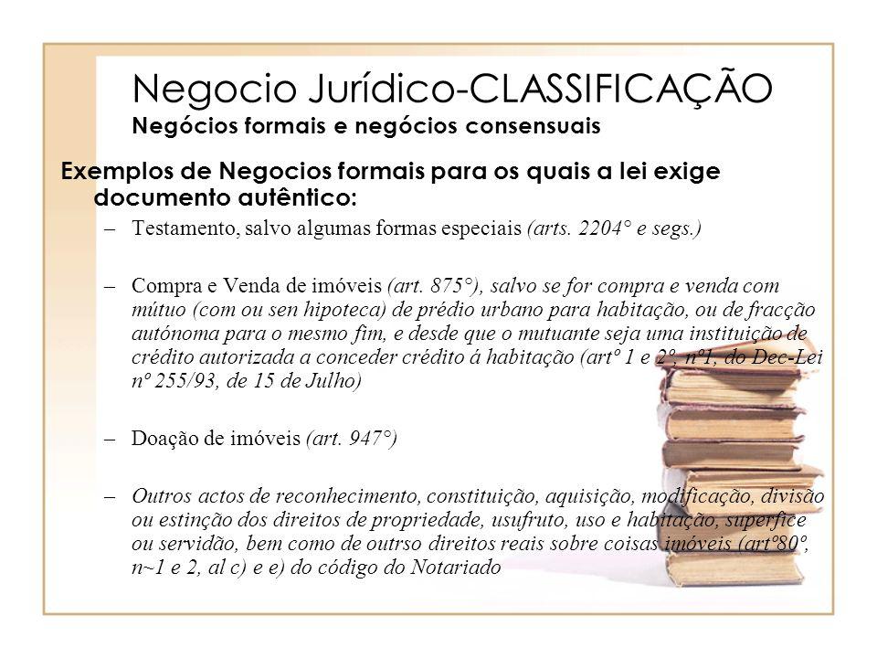 Negocio Jurídico-CLASSIFICAÇÃO Negócios formais e negócios consensuais Exemplos de Negocios formais para os quais a lei exige documento autêntico: –Te