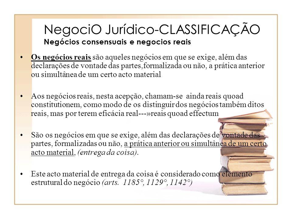 NegociO Jurídico-CLASSIFICAÇÃO Negócios consensuais e negocios reais Os negócios reais são aqueles negócios em que se exige, além das declarações de v