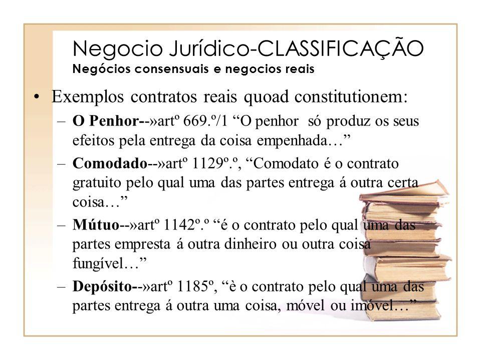 Negocio Jurídico-CLASSIFICAÇÃO Negócios consensuais e negocios reais Exemplos contratos reais quoad constitutionem: –O Penhor--»artº 669.º/1 O penhor