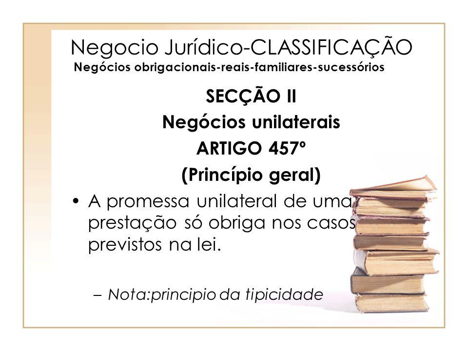 Negocio Jurídico-CLASSIFICAÇÃO Negócios obrigacionais-reais-familiares-sucessórios SECÇÃO II Negócios unilaterais ARTIGO 457º (Princípio geral) A prom