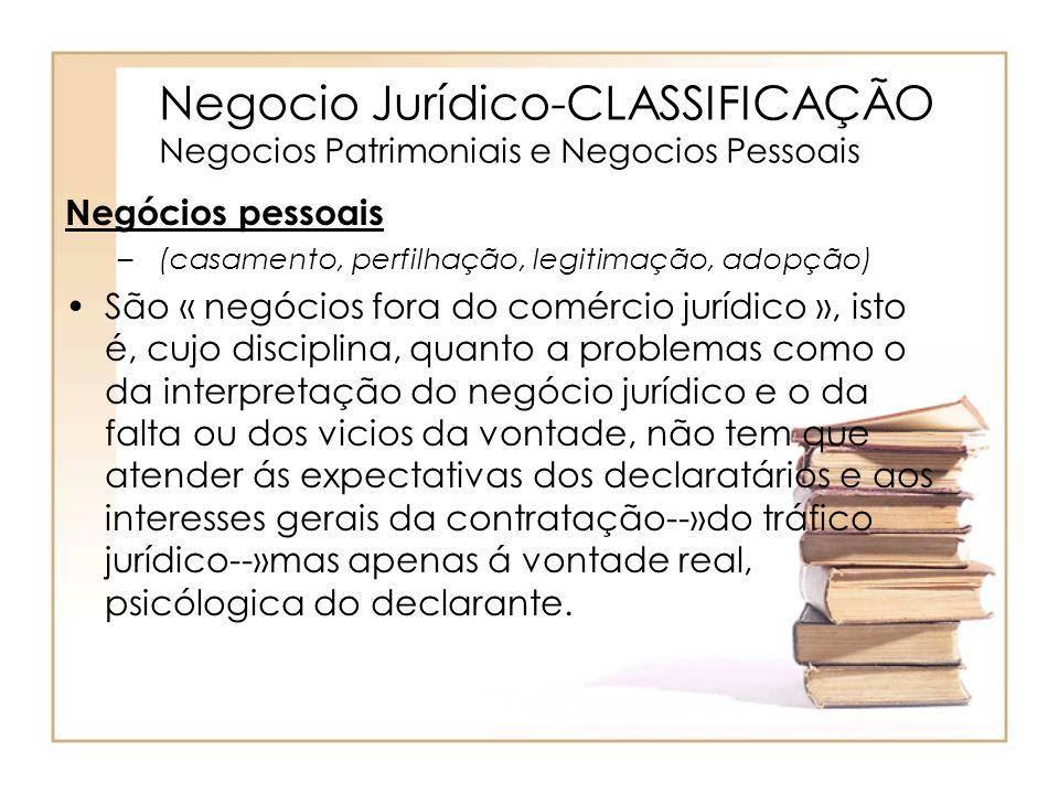 Negocio Jurídico-CLASSIFICAÇÃO Negocios Patrimoniais e Negocios Pessoais Negócios pessoais – (casamento, perfilhação, legitimação, adopção) São « negó