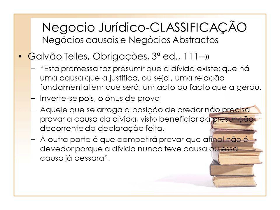 Negocio Jurídico-CLASSIFICAÇÃO Negócios causais e Negócios Abstractos Galvão Telles, Obrigações, 3ª ed., 111--» –Esta promessa faz presumir que a dívi