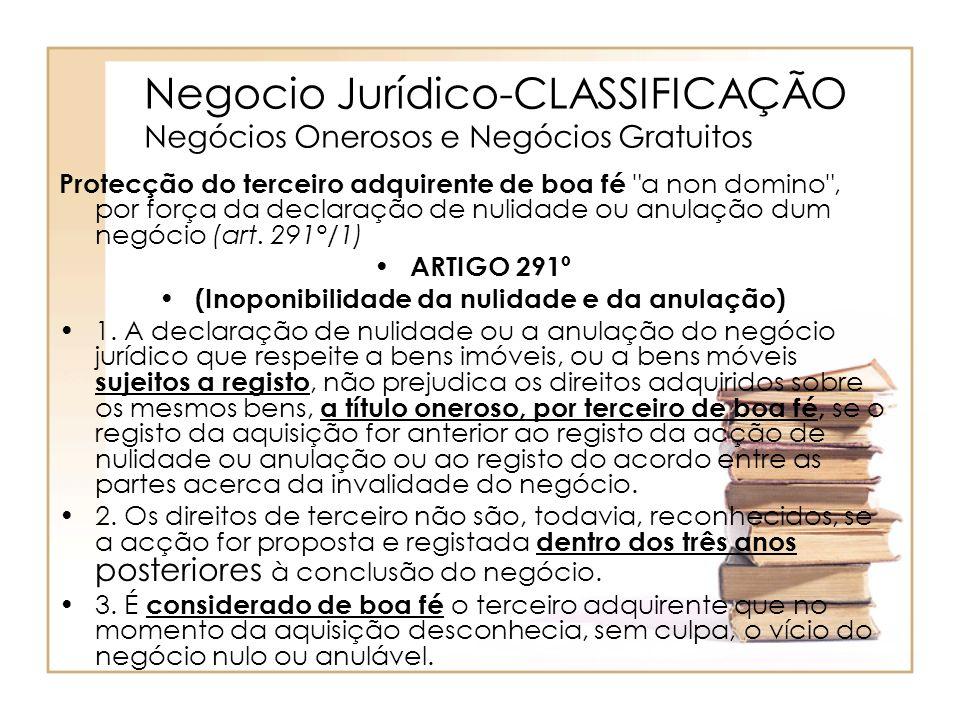 Negocio Jurídico-CLASSIFICAÇÃO Negócios Onerosos e Negócios Gratuitos Protecção do terceiro adquirente de boa fé