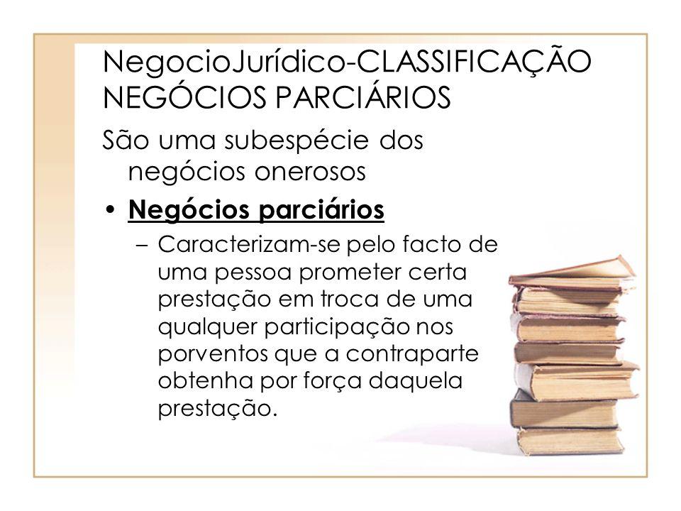 NegocioJurídico-CLASSIFICAÇÃO NEGÓCIOS PARCIÁRIOS São uma subespécie dos negócios onerosos Negócios parciários –Caracterizam-se pelo facto de uma pess