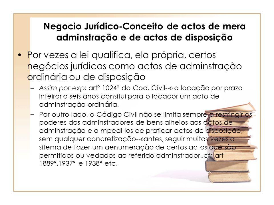 Negocio Jurídico-Conceito de actos de mera adminstração e de actos de disposição Por vezes a lei qualifica, ela própria, certos negócios jurídicos com