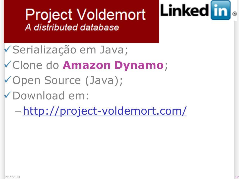 Voldemort Serialização em Java; Clone do Amazon Dynamo; Open Source (Java); Download em: – http://project-voldemort.com/ http://project-voldemort.com/