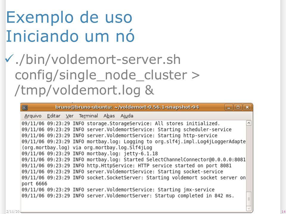 Exemplo de uso Iniciando um nó./bin/voldemort-server.sh config/single_node_cluster > /tmp/voldemort.log & 142/11/2013