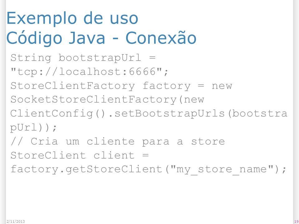 Exemplo de uso Código Java - Conexão 192/11/2013 String bootstrapUrl =