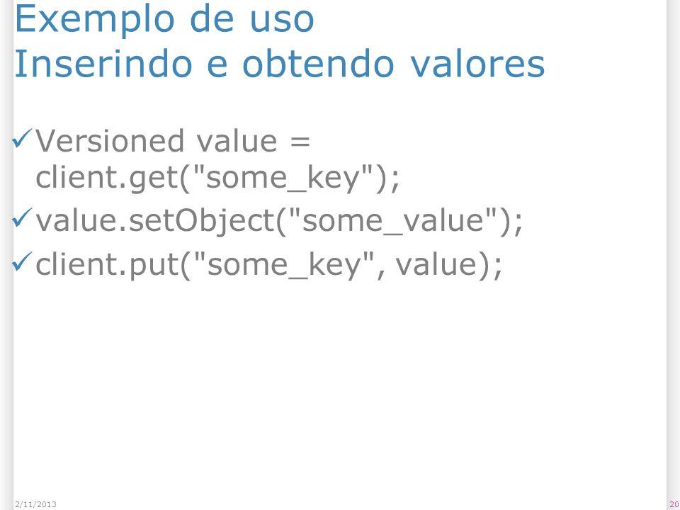 Exemplo de uso Inserindo e obtendo valores Versioned value = client.get(