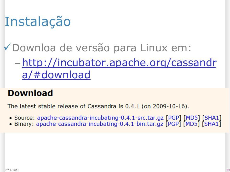Instalação Downloa de versão para Linux em: – http://incubator.apache.org/cassandr a/#download http://incubator.apache.org/cassandr a/#download 232/11