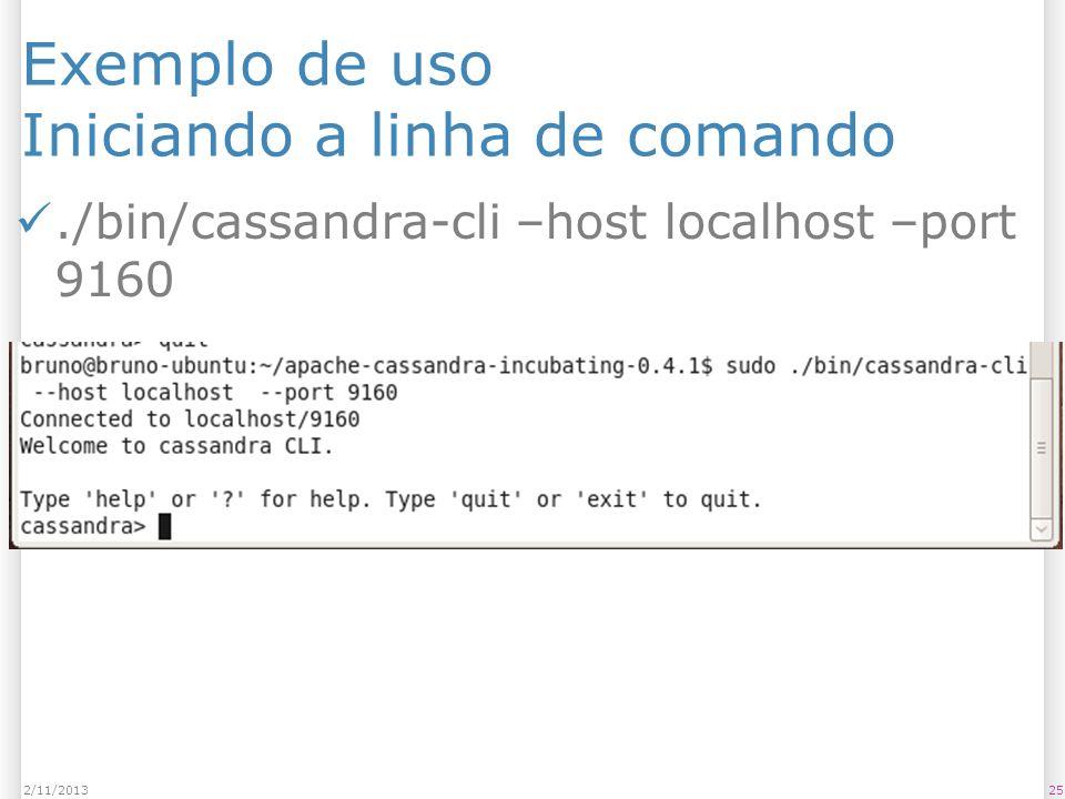 Exemplo de uso Iniciando a linha de comando./bin/cassandra-cli –host localhost –port 9160 252/11/2013
