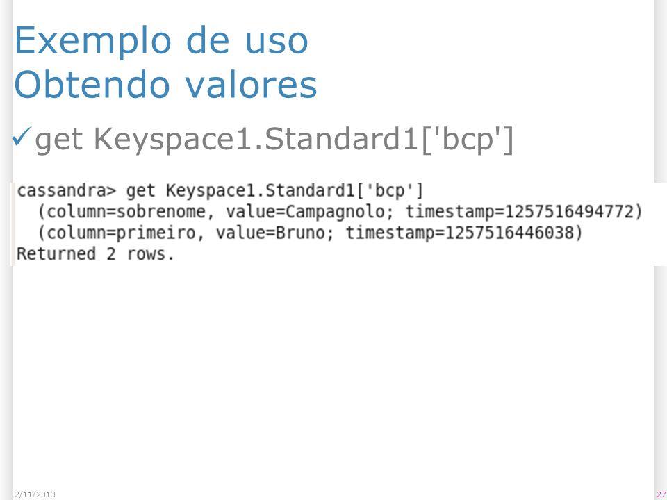 Exemplo de uso Obtendo valores get Keyspace1.Standard1['bcp'] 272/11/2013