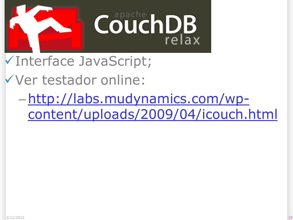 CouchDB Interface JavaScript; Ver testador online: – http://labs.mudynamics.com/wp- content/uploads/2009/04/icouch.html http://labs.mudynamics.com/wp-