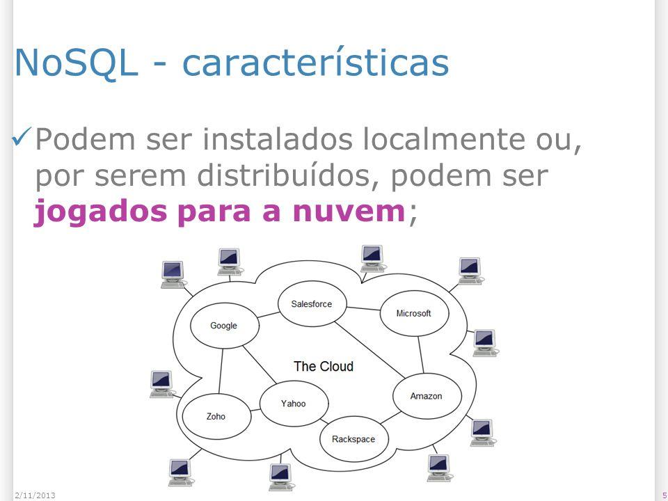 NoSQL - características Podem ser instalados localmente ou, por serem distribuídos, podem ser jogados para a nuvem; 52/11/2013