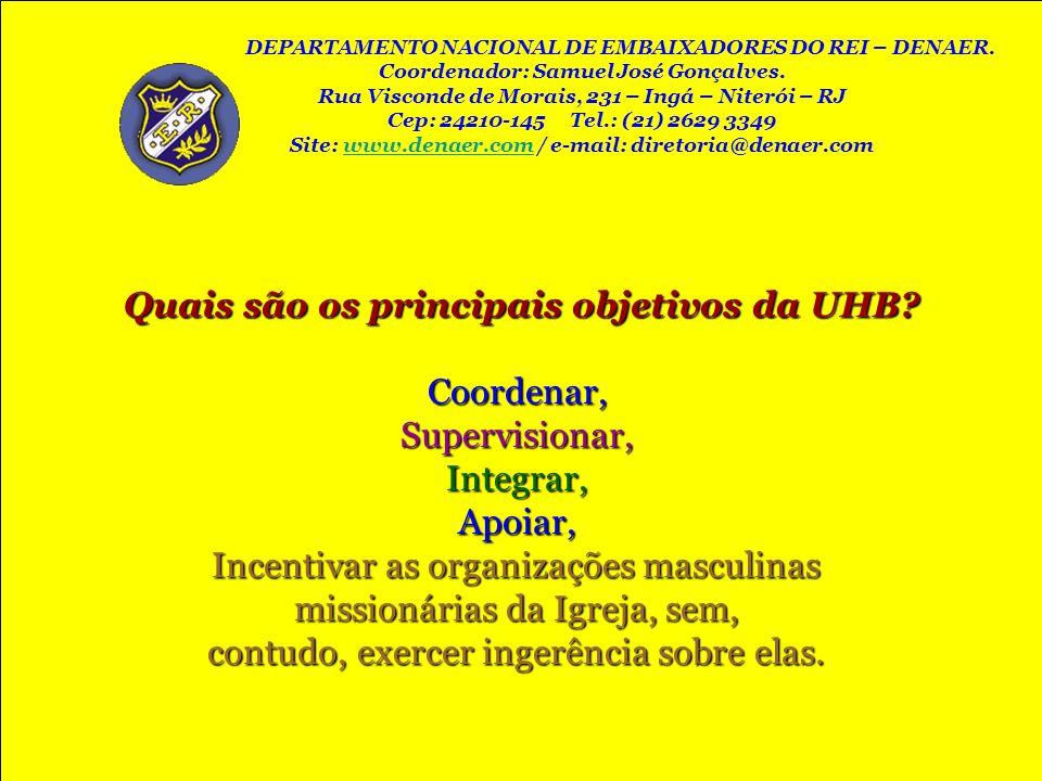 Quais são os principais objetivos da UHB? Coordenar,Supervisionar,Integrar,Apoiar, Incentivar as organizações masculinas missionárias da Igreja, sem,