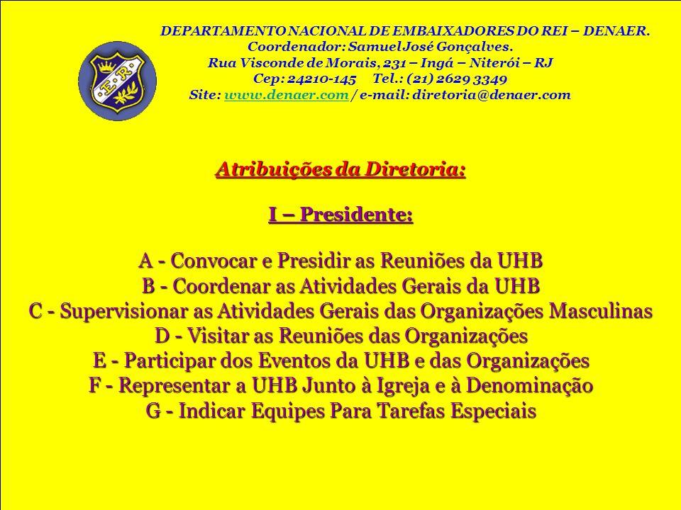 Atribuições da Diretoria: I – Presidente: A - Convocar e Presidir as Reuniões da UHB B - Coordenar as Atividades Gerais da UHB C - Supervisionar as At