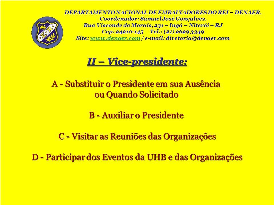 II – Vice-presidente: A - Substituir o Presidente em sua Ausência ou Quando Solicitado B - Auxiliar o Presidente C - Visitar as Reuniões das Organizaç