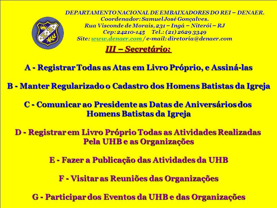 III – Secretário: A - Registrar Todas as Atas em Livro Próprio, e Assiná-las B - Manter Regularizado o Cadastro dos Homens Batistas da Igreja C - Comu