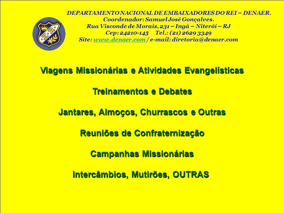 Viagens Missionárias e Atividades Evangelísticas Treinamentos e Debates Jantares, Almoços, Churrascos e Outras Reuniões de Confraternização Campanhas
