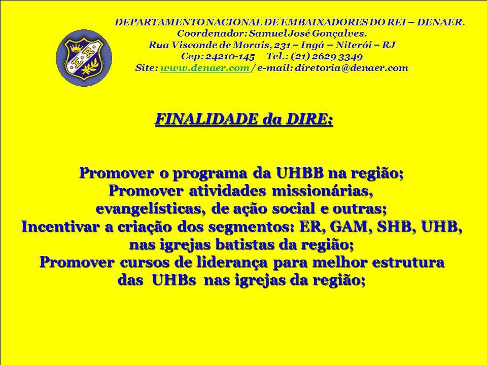 FINALIDADE da DIRE: Promover o programa da UHBB na região; Promover atividades missionárias, evangelísticas, de ação social e outras; Incentivar a cri