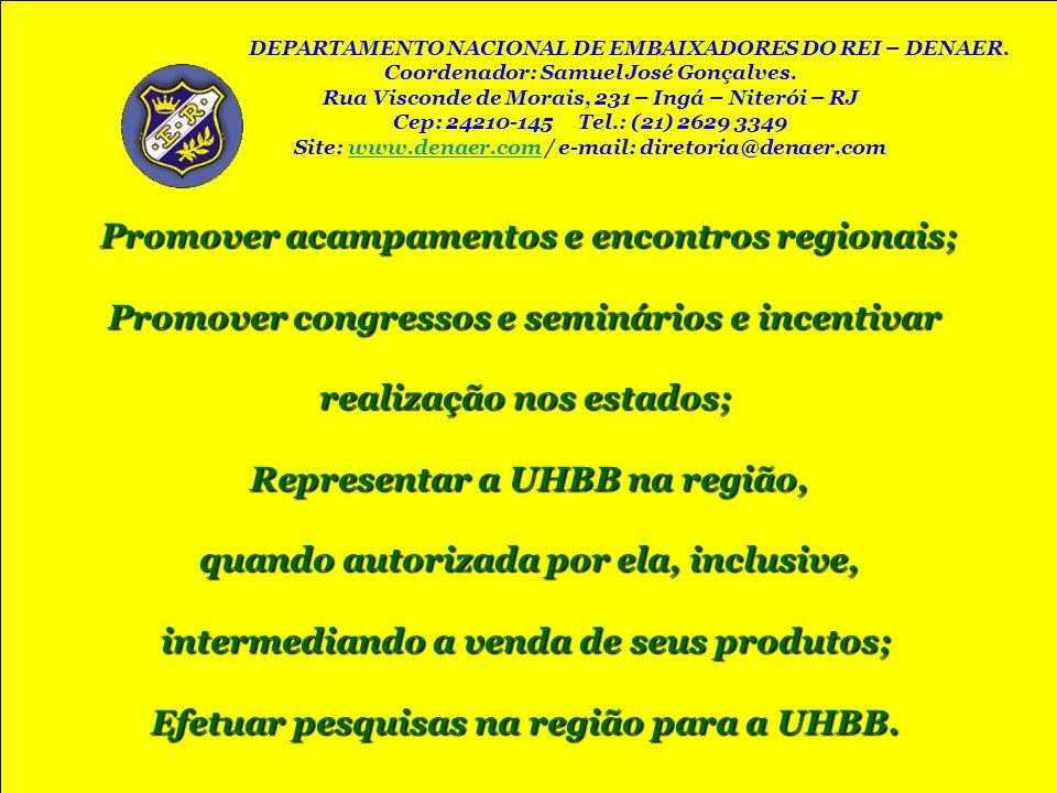 Promover acampamentos e encontros regionais; Promover congressos e seminários e incentivar realização nos estados; Representar a UHBB na região, quand