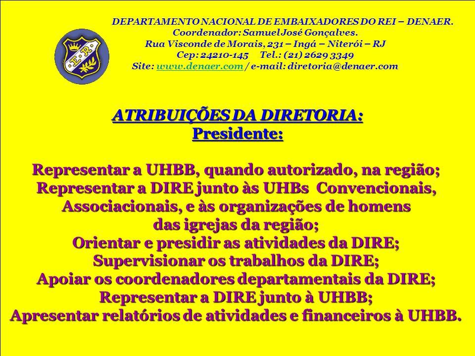 ATRIBUIÇÕES DA DIRETORIA: Presidente: Representar a UHBB, quando autorizado, na região; Representar a DIRE junto às UHBs Convencionais, Associacionais