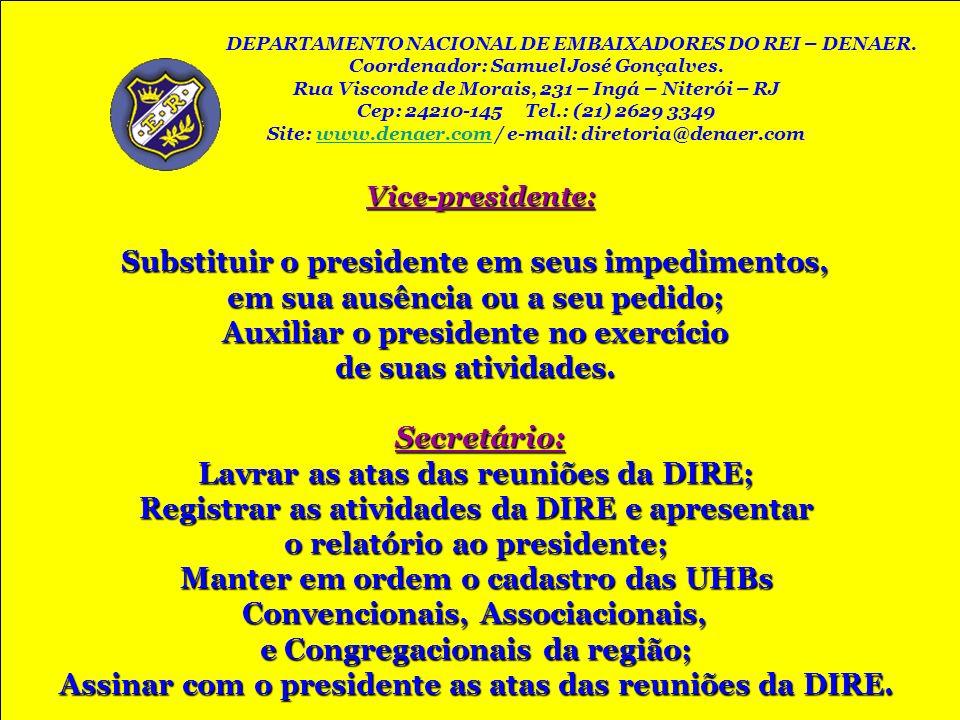 Vice-presidente: Substituir o presidente em seus impedimentos, em sua ausência ou a seu pedido; Auxiliar o presidente no exercício de suas atividades.