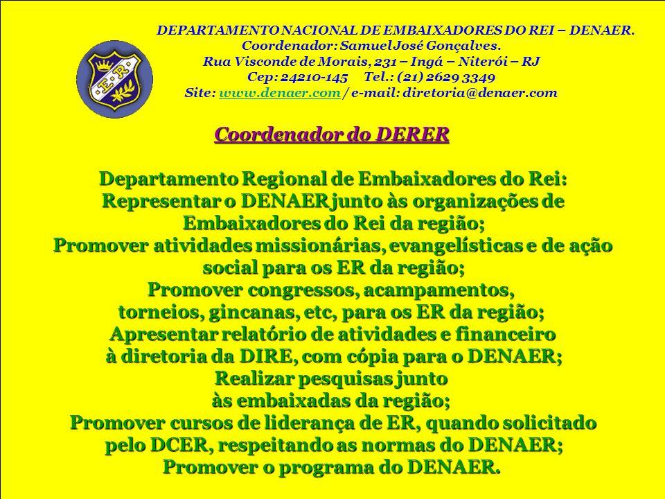 Coordenador do DERER Departamento Regional de Embaixadores do Rei: Representar o DENAER junto às organizações de Embaixadores do Rei da região; Embaix