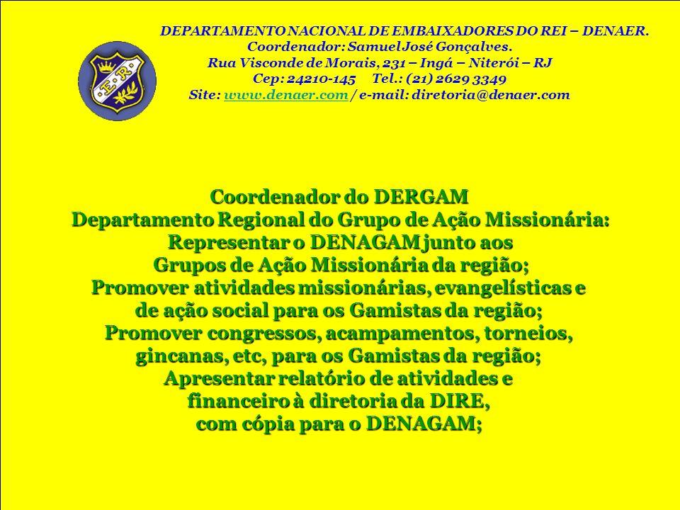 Coordenador do DERGAM Departamento Regional do Grupo de Ação Missionária: Representar o DENAGAM junto aos Grupos de Ação Missionária da região; Grupos