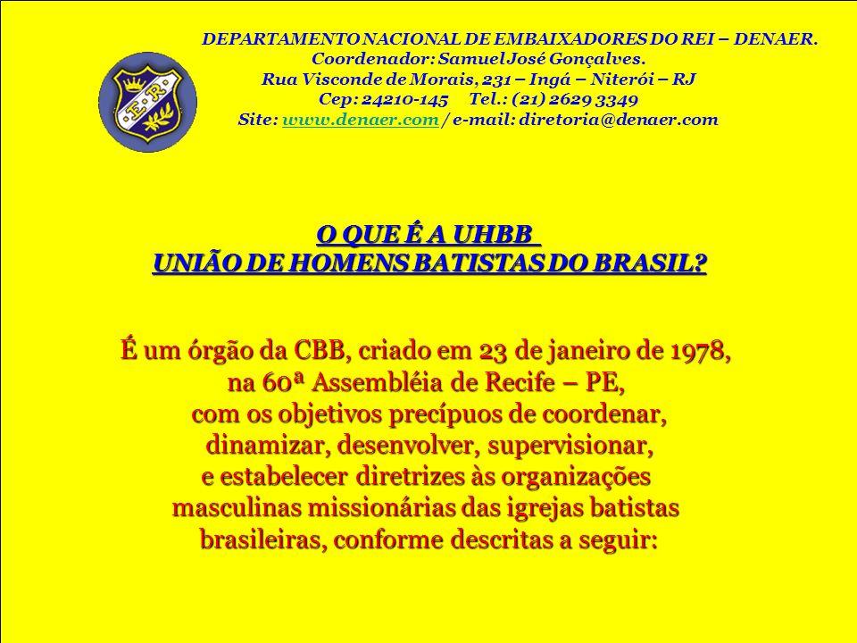 O QUE É A UHBB UNIÃO DE HOMENS BATISTAS DO BRASIL? É um órgão da CBB, criado em 23 de janeiro de 1978, na 60ª Assembléia de Recife – PE, com os objeti