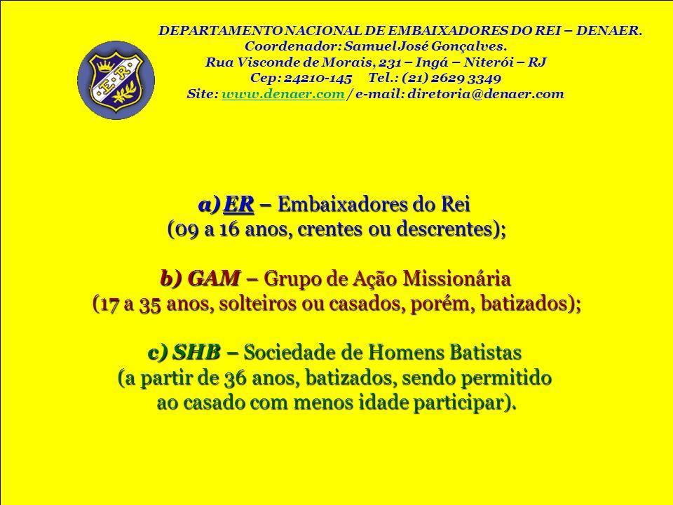 a)ER – Embaixadores do Rei (09 a 16 anos, crentes ou descrentes); b) GAM – Grupo de Ação Missionária (17 a 35 anos, solteiros ou casados, porém, batiz