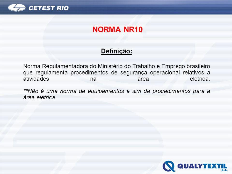 NORMA NR10 Definição: Norma Regulamentadora do Ministério do Trabalho e Emprego brasileiro que regulamenta procedimentos de segurança operacional rela