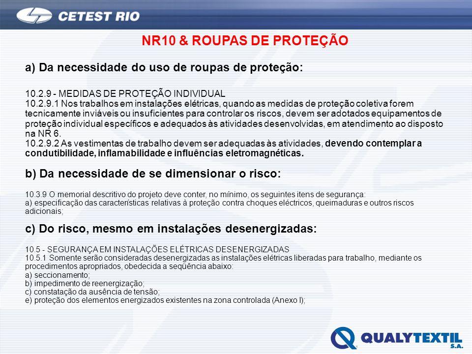NR10 & ROUPAS DE PROTEÇÃO a) Da necessidade do uso de roupas de proteção: 10.2.9 - MEDIDAS DE PROTEÇÃO INDIVIDUAL 10.2.9.1 Nos trabalhos em instalaçõe