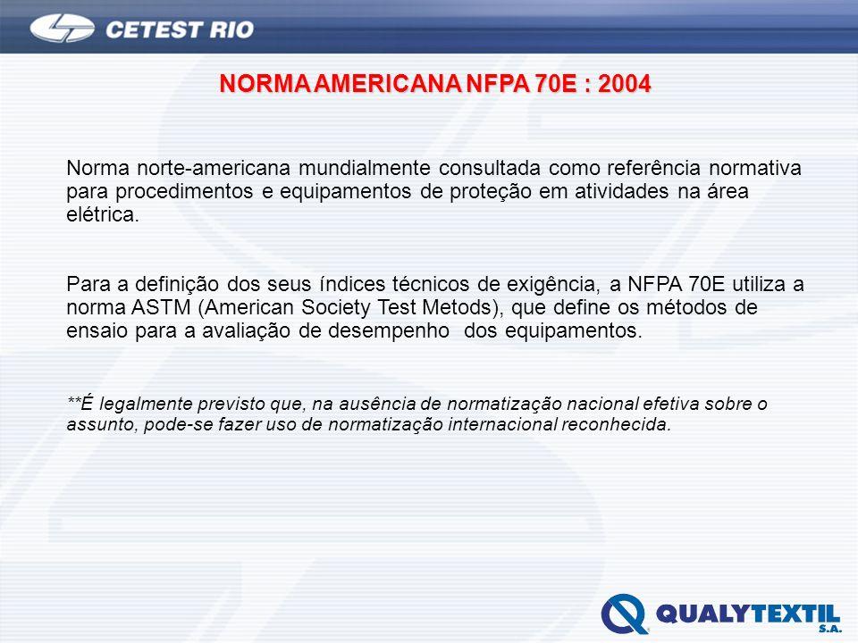 NORMA AMERICANA NFPA 70E : 2004 Norma norte-americana mundialmente consultada como referência normativa para procedimentos e equipamentos de proteção