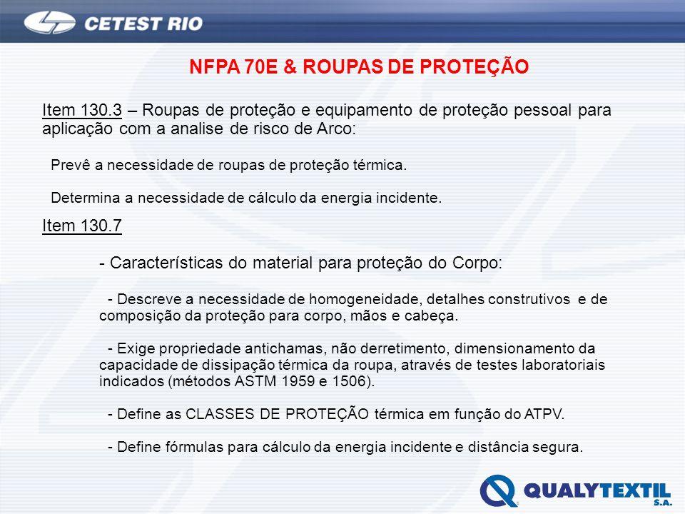 NFPA 70E & ROUPAS DE PROTEÇÃO Item 130.3 – Roupas de proteção e equipamento de proteção pessoal para aplicação com a analise de risco de Arco: Prevê a