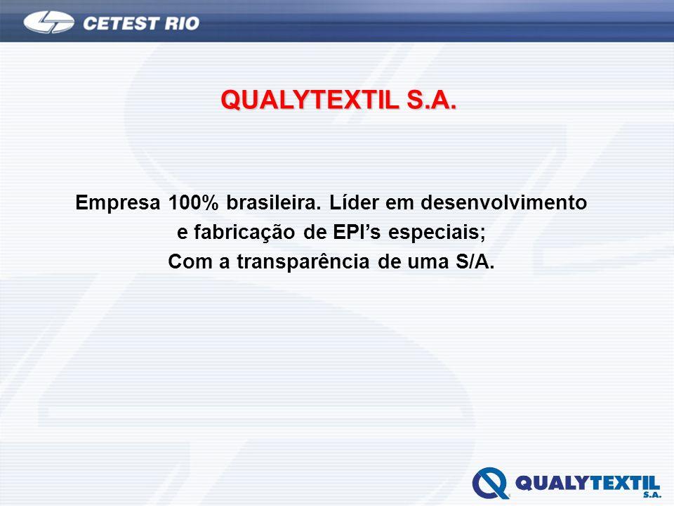 QUALYTEXTIL S.A. Empresa 100% brasileira. Líder em desenvolvimento e fabricação de EPIs especiais; Com a transparência de uma S/A.