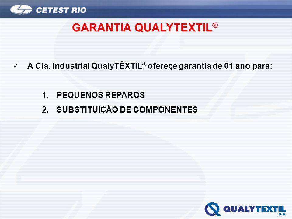GARANTIA QUALYTEXTIL ® A Cia. Industrial QualyTÊXTIL ® ofereçe garantia de 01 ano para: 1.PEQUENOS REPAROS 2.SUBSTITUIÇÃO DE COMPONENTES