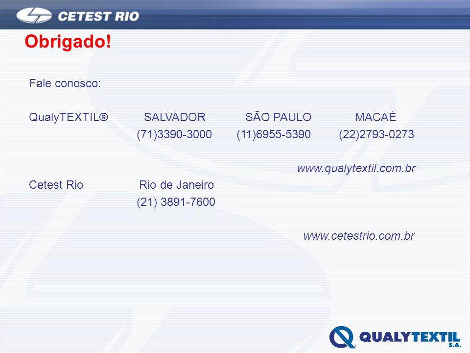 Obrigado! Fale conosco: QualyTEXTIL® SALVADOR SÃO PAULO MACAÉ (71)3390-3000 (11)6955-5390 (22)2793-0273 www.qualytextil.com.br Cetest Rio Rio de Janei